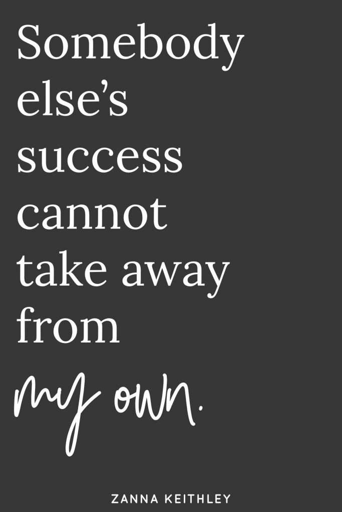 Somebody else's success cannot take away from my own.