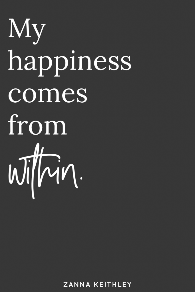My happiness comes from within.
