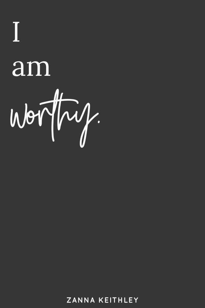 I am worthy.