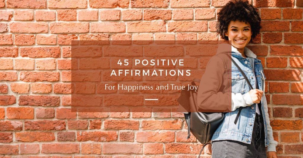 45 Positive Affirmations for Happiness and True Joy