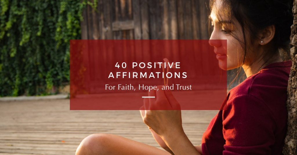 40 Positive Affirmations for Faith, Hope, and Trust