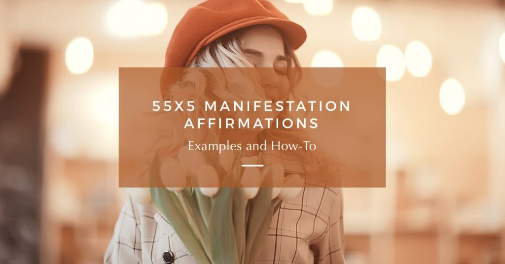 55×5 Manifestation Affirmations: Examples & How-To