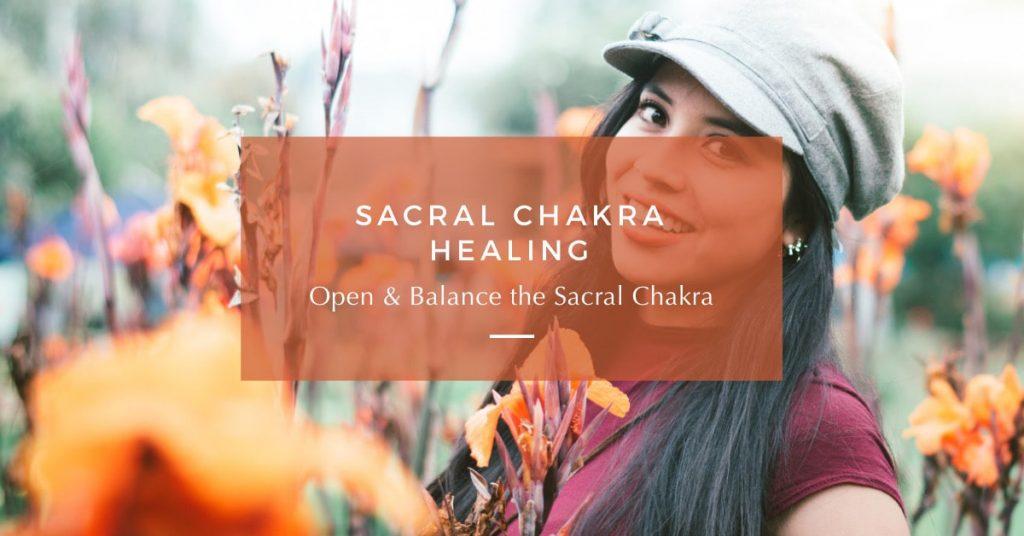 Sacral Chakra Healing: Open & Balance the Sacral Chakra