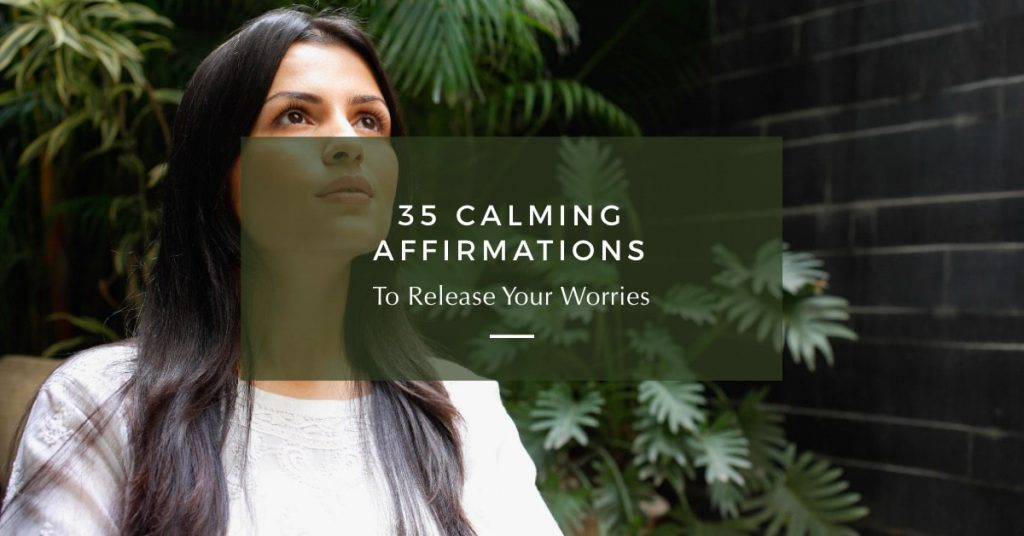 35 Calming Affirmations to Release Your Worries