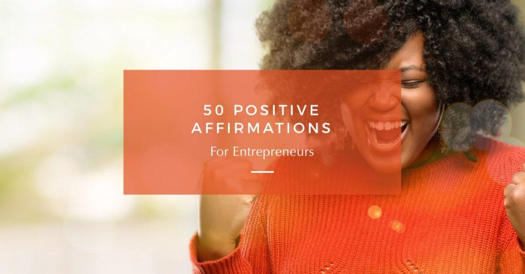 50 Positive Affirmations for Entrepreneurs